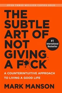 The Subtle Art of Not Giving a F*** (Mark Manson)
